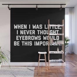Eyebrows Are Important Funny Quote Wall Mural