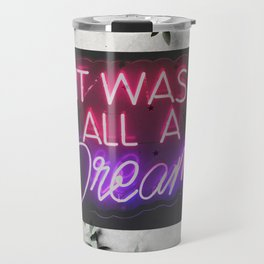 It was all a dream Travel Mug