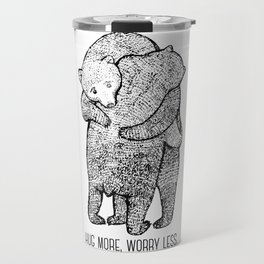 Hug more, worry less Travel Mug