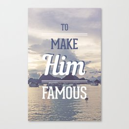 To Make Him Famous Canvas Print