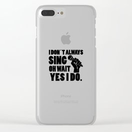 I always sing | singer gift Clear iPhone Case