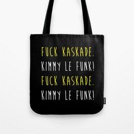 Fuck Kaskade. Kimmy Le Funk! Tote Bag