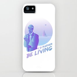 I'd Rather Be Living iPhone Case