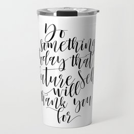 Do Something Today That Your Future Self Will Thank You For Motivational Quote Travel Mug