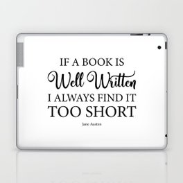 If a book is well written I always find it too short. Jane Austen Bookish Quote. Laptop & iPad Skin