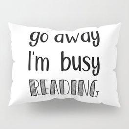 Go away, I'm busy reading! Pillow Sham