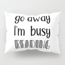 Go away, I'm busy reading! Pillow Sham