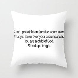 Stand up straight and realize who you are Throw Pillow