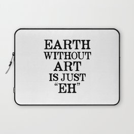 Earth Without Art is Just Eh Laptop Sleeve