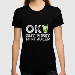 Ok But First Mint Julep T-shirt