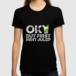 Ok But First Mint Julep T-shirt