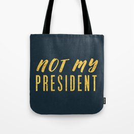 Not My President 1.0 - Gold on Navy #resistance Tote Bag