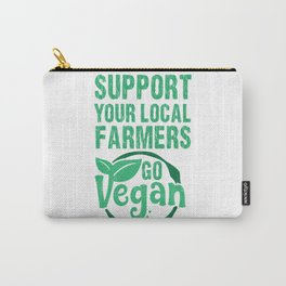 Support Your Local Farmers - Go Vegan Carry-All Pouch