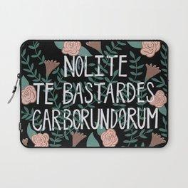 Nolite te Bastardes Carborundorum Laptop Sleeve