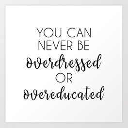 You Can Never Be Overdressed or Overeducated Art Print