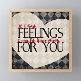 """""""If I had feelings, I would have them for you"""" Framed Mini Art Print"""