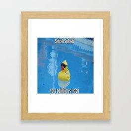 Splish Splash Your Opinion Is Trash Framed Art Print