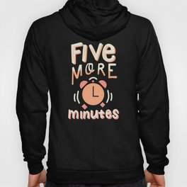 Five More Minutes Hoody