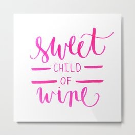 Sweet Child Of Wine Metal Print