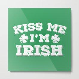 Kiss Me I'm Irish Metal Print