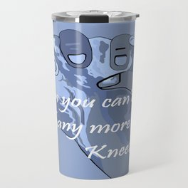 When You Can't Stand Any More ...  Kneel Travel Mug