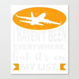 I Haven't Been Everywhere  Travel Canvas Print