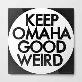 KEEP OMAHA GOOD WEIRD (variant) Metal Print