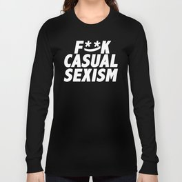 F**k Casual Sexism (Alternate Edition) Long Sleeve T-shirt