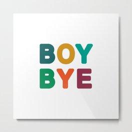 Boy Bye Metal Print