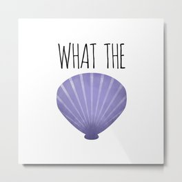 What The Shell Metal Print