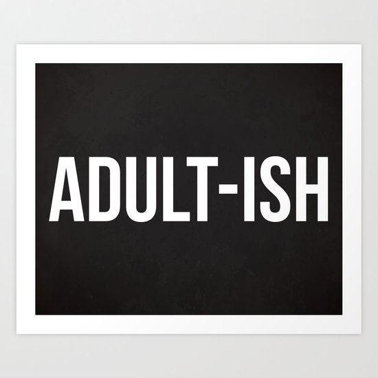 Adult-ish Funny Quote Art Print