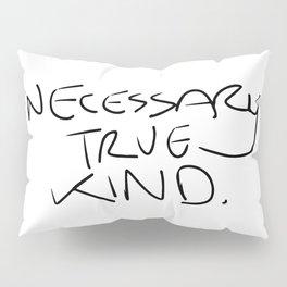 Necessary. True. Kind. Pillow Sham