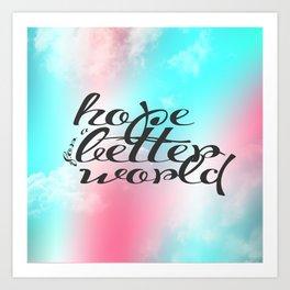 Hope for a Better World Art Print