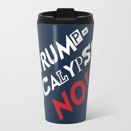 Trumpocalypse No!  Travel Mug
