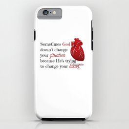 Sometimes God doesn't change your situation because He's trying to change your heart iPhone Case