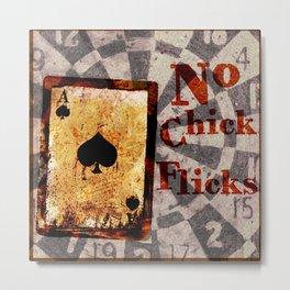 No Chick Flicks Metal Print