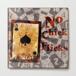 No Chick Flicks Metal Print