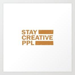 Stay Creative PPL Art Print
