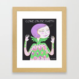 Come On, Be Happy! Framed Art Print