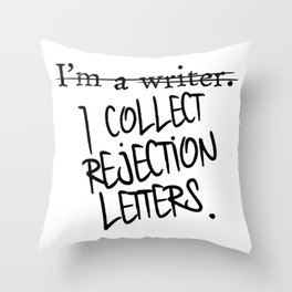 I Collect Rejection Letters Throw Pillow