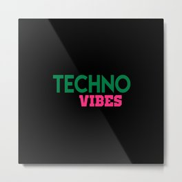 Techno vibes music quote Metal Print