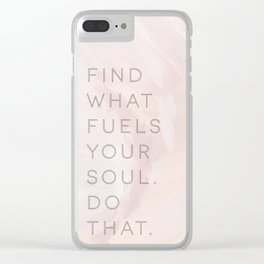 Find what fuels your soul. Do that. Clear iPhone Case