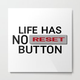 Life Has No Reset Button Metal Print