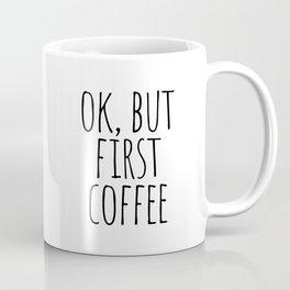 Ok, but first coffee Coffee Mug