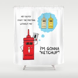 I'm gonna KETCHUP Shower Curtain