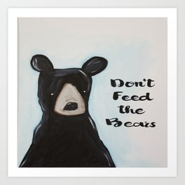 Don't Feed the Bears Art Print