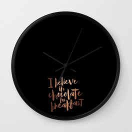 I believe in Chocolate for breakfast Wall Clock