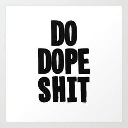 Do Dope S**t Art Print