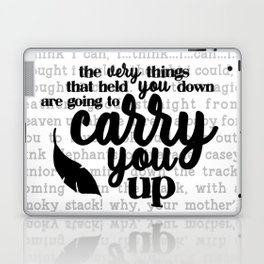 the very things that held you down are going to carry you up Laptop & iPad Skin