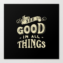see good in all things Canvas Print
